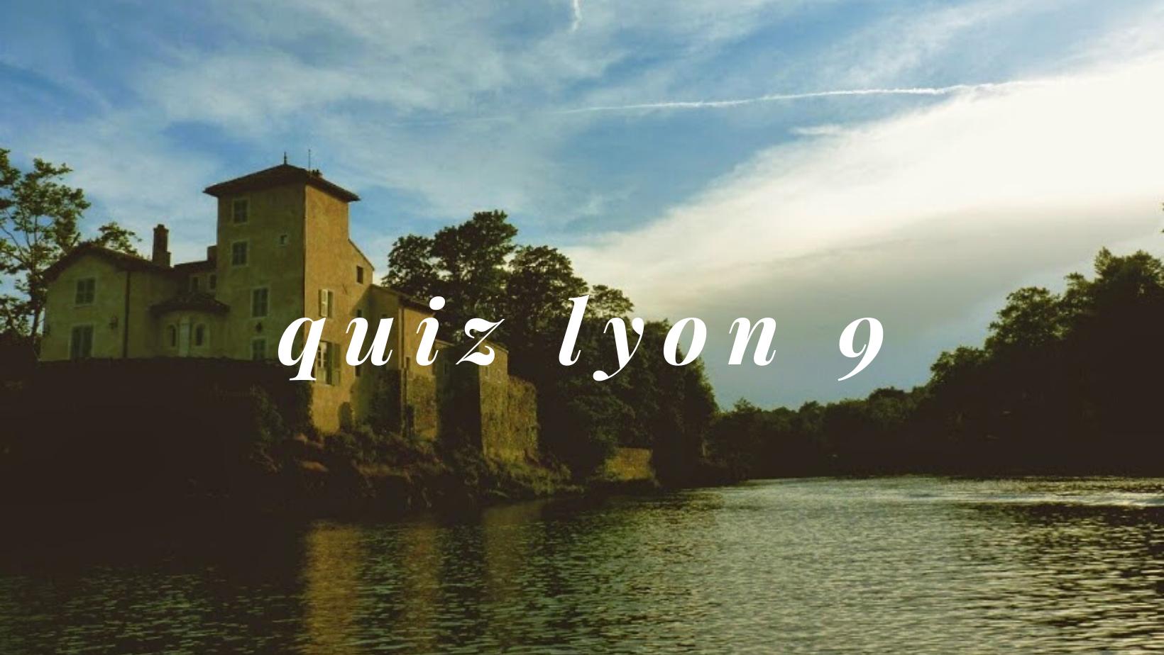 Quiz : Testez vos connaissances sur Lyon 9